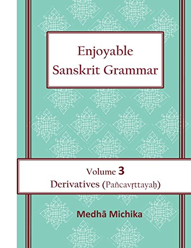 Enjoyable Sanskrit Grammar Volume 3 Derivatives (Pancavrttayah) por Medha Michika