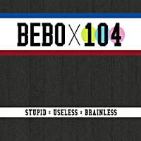 Stupid Useless Brainless [Explicit]