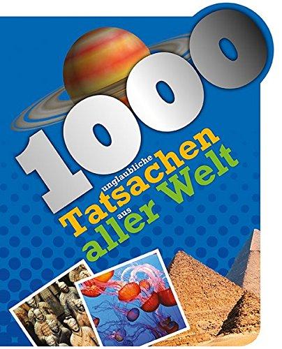 1000 unglaubliche Tatsachen aus aller Welt