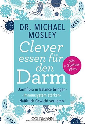 Clever essen für den Darm: Darmflora in Balance bringen, Immunsystem stärken, natürlich Gewicht verlieren - Mit 2-Stufen-Plan