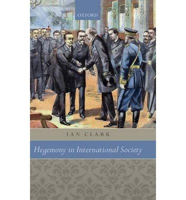 { [ HEGEMONY IN INTERNATIONAL SOCIETY ] } By Clark, Ian (Author) Apr-07-2011 [ Hardcover ]