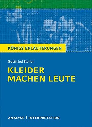 Kleider machen Leute von Gottfried Keller.: Textanalyse und Interpretation mit ausführlicher Inhaltsangabe und Abituraufgaben mit Lösungen. (Königs Erläuterungen)