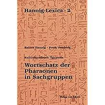 Hannig- Lexika 2: Wortschatz der Pharaonen in Sachgruppen (Hannig-Lexica)