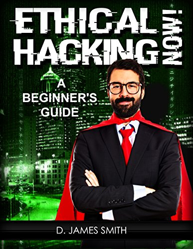 Hacking: Ethical Hacking: Gray Hat Hacking Now! (Programming, Penetration Testing, Network Security) (Ethical Hacking with Virus, Malware and Trojan Testing) (English Edition) por D. James Smith