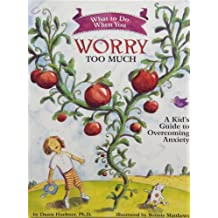 What to Do When You Worry Too Much: A Kid's Guide to Overcoming Anxiety by Dawn, Ph.D. Huebner (2009-04-09)