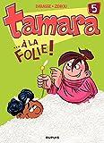 Tamara - Tome 5 - ...A la folie ! (French Edition)