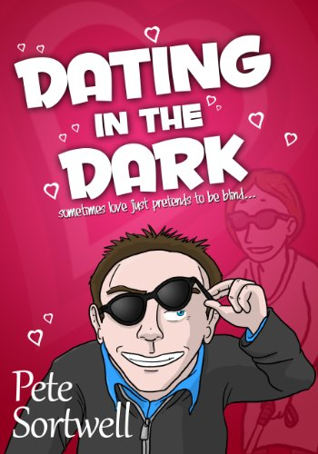 Dating In The Dark by Pete Sortwell