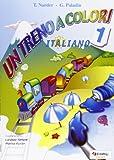 Un treno a colori. Italiano. Per la Scuola elementare: 1