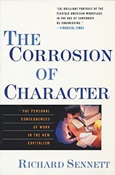 The Corrosion of Character: The Personal Consequences of Work in the New Capitalism von [Sennett, Richard]