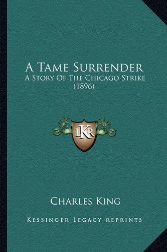 A Tame Surrender a Tame Surrender: A Story of the Chicago Strike (1896) a Story of the Chicago Strike (1896)