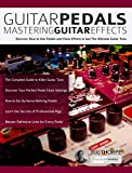 Guitar Pedals - Mastering Guitar Effects: Discover How To Use Pedals and Chain Effects To Get The Ultimate Guitar Tone (English Edition)