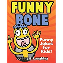 Funny Bone: Funny Jokes for Kids! (Best Jokes) (Volume 1) by Johnny B. Laughing (2016-07-04)