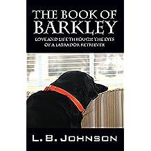 The Book of Barkley: Love and Life Through the Eyes of a Labrador Retriever (English Edition)