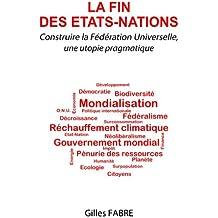 La fin des Etats-Nations: Construire la Fédération Universelle, une utopie pragmatique
