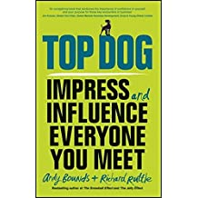 Top Dog: Impress and Influence Everyone You Meet by Andy Bounds (2015-03-30)