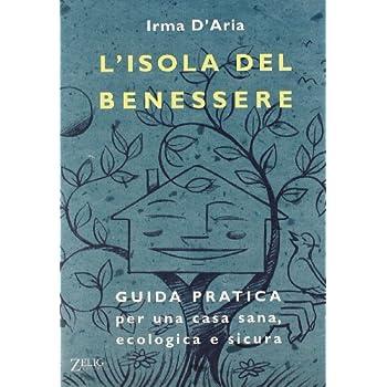 L'isola Del Benessere. Guida Pratica Per Una Casa Sana, Ecologica E Sicura