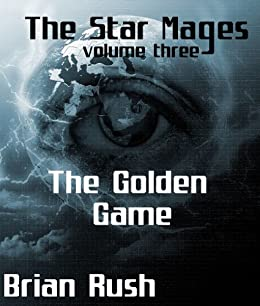 The Golden Game (The Star Mages Book 3) by [Rush, Brian]