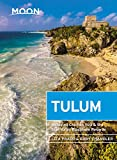 Moon Tulum (Second Edition): Including Chichén Itzá & the Sian Ka'an Biosphere Reserve (Moon Travel Guides)