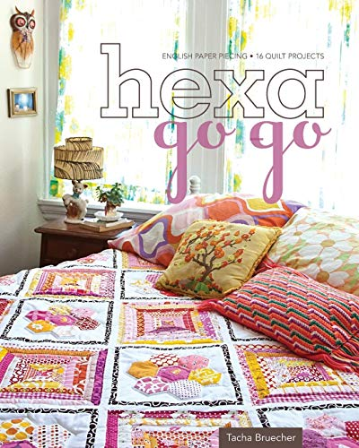 Hexa-Go-Go: English Paper Piecing - 16 Quilt Projects -