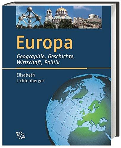Europa: Geographie, Geschichte, Wirtschaft, Politik