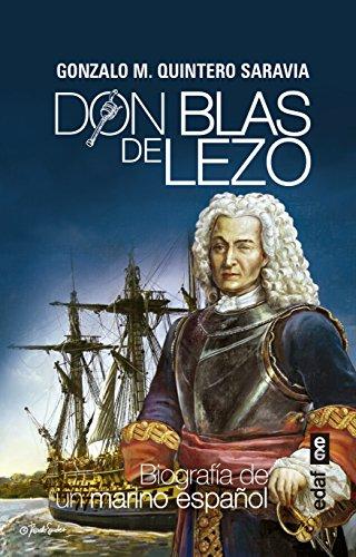 DON BLAS DE LEZO. BIOGRAFÍA DE UN MARINO ESPAÑOL (Crónicas de la Historia) por Gonzalo M. Quintero Saravia