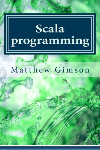 Scala programming: Learn Scala Programming FAST and EASY!: Volume 11 (Programming is Easy)