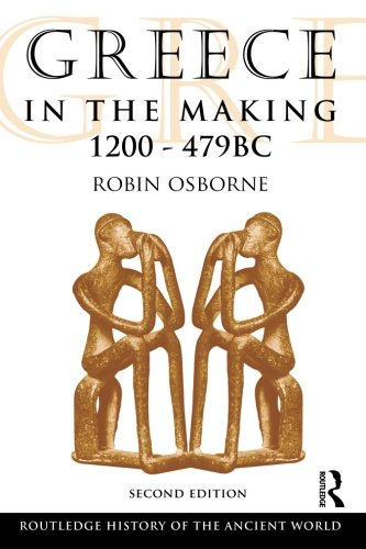 Greece in the Making, 1200-479 BC (The Routledge History of the Ancient World)
