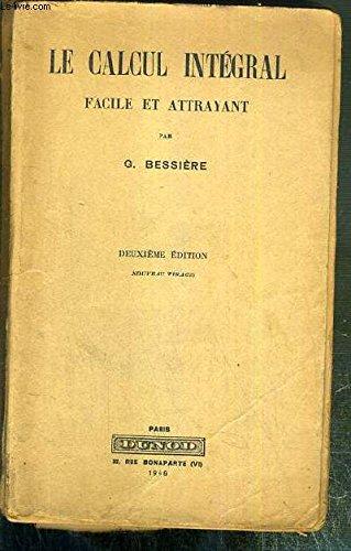 LE CALCUL INTEGRAL FACILE ET ATTRAYANT - 2eme EDITION - NOUVEAU TIRAGE.