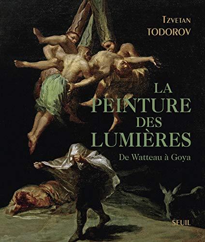 La Peinture des Lumières. De Watteau à Goya par Tzvetan Todorov