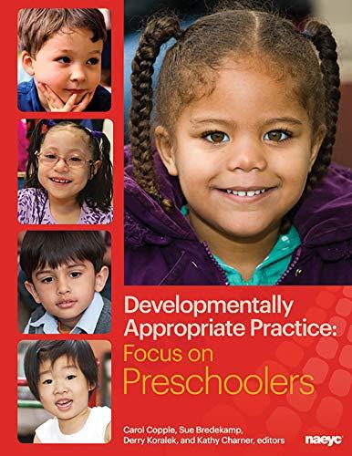 Developmentally Appropriate Practice: Focus on Preschoolers (Developmentally Appropriate Practice Focus Series)
