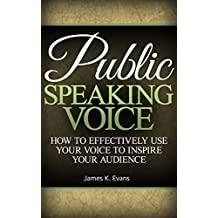 Public Speaking Voice: How to Effectively Use Your Voice to Inspire your Audience (communication, public speaking, fear of speaking, communication skills, presentation, anxiety) (English Edition)