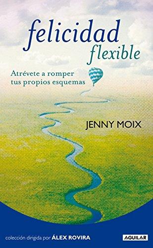 Felicidad flexible: Atrévete a romper tus propios esquemas (Cuerpo y mente) por Jenny Moix