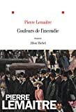 Couleurs de l'incendie : roman / Pierre Lemaitre | Lemaitre, Pierre (1951-....). Auteur