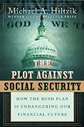 The Plot Against Social Security: How the Bush Plan Is Endangering Our Financial Future by Michael A. Hiltzik (2005-05-31)