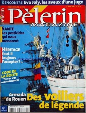 PELERIN (LE) [No 6291] du 27/06/2003 - rencontre - eva joly les aveux d'une juge sante - les pesticides qui nous menacent heritages - faut-il toujours l'accepter code de la route - testez vpsc connaisances armada de rouen - des voiliers de legende par Collectif