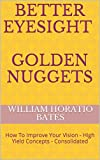 BETTER EYESIGHT GOLDEN NUGGETS: How To Improve Your Vision - High Yield Concepts - Consolidated