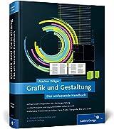 Grafik und Gestaltung: Mediengestaltung von A bis Z verständlich erklärt (Galileo Design)