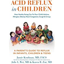 Acid Reflux in Children: How Healthy Eating Can Fix Your Child's Asthma, Allergies, Obesity, Nasal Congestion, Cough & Croup