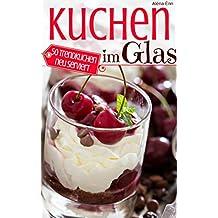 Trendrezepte: Die besten Kuchen im Glas: Das Rezeptbuch - 50 Trendkuchen neu serviert (Backen - die besten Rezepte 2)