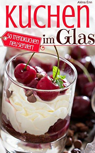 Trendrezepte Die Besten Kuchen Im Glas Das Rezeptbuch 50