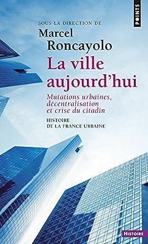 Histoire de la France urbaine : La ville aujourd