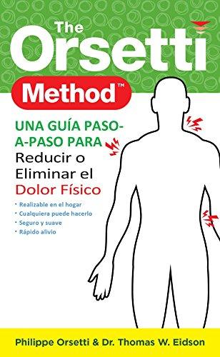 The Orsetti Method: Una Guía Paso-A-Paso Para Reducir o Eliminar el Dolor Físico por Philippe Orsetti