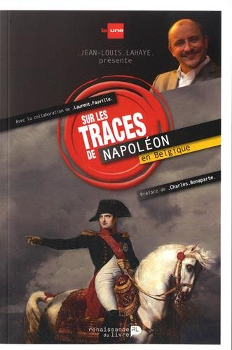 Sur les traces de Napoléon en Belgique par Jean-Louis Lahaye