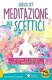 Meditazione per scettici. Scopri te stesso con la neuroscienza