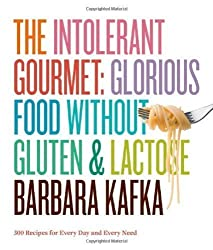 The Intolerant Gourmet: Glorious Food without Gluten and Lactose by Barbara Kafka (Nov 10 2011)