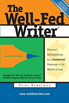 The Well-Fed Writer: Financial Self-Sufficiency as a Commercial Freelancer in Six Months or Less by [Bowerman, Peter]