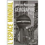 Géographie Tles ES, L, S - L'espace mondial : Livre du professeur