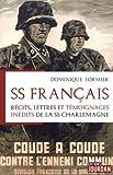 SS Français : récits, lettres et témoignages inédits de la SS Charlemagne