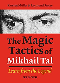 The Magic Tactics of Mikhail Tal: Learn from the Legend von [Muller, Karsten, Stulze, Raymund]