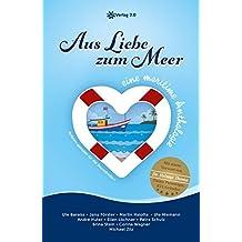 Aus Liebe zum Meer: eine maritime Anthologie
